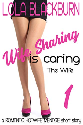 Wife Sharing is Caring: The Wife: a ROMANTIC HOTWIFE MENAGE short story
