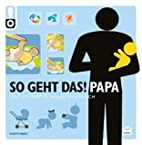 So geht das! Papa: Das ultimative Anleitungsbuch - Shawn Bean
