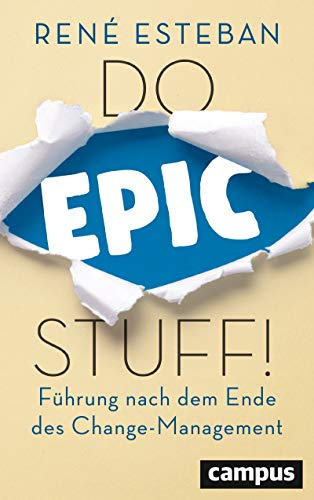 Do Epic Stuff!: Führung nach dem Ende des Change-Management, plus E-Book inside (ePub, mobi oder pdf)