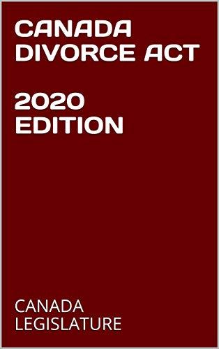 CANADA DIVORCE ACT 2020 EDITION (English Edition)