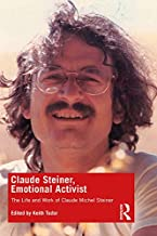 Claude Steiner, Emotional Activist: The Life and Work of Claude Michel Steiner (English Edition)