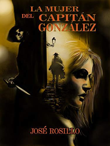 LA MUJER DEL CAPITÁN GONZÁLEZ: La caída a los infiernos de la ...
