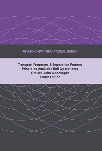 Transport Processes and Separation Process Principles (Includes Unit Operations): Pearson New International Edition