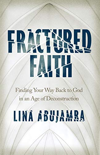 Fractured Faith: Finding Your Way Back to God in an Age of Deconstruction