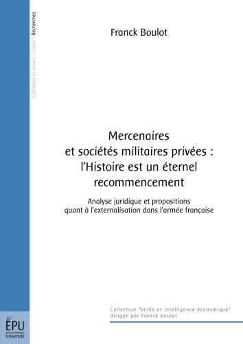 Mercenaires et sociétés militaires privées : l'Histoire est un éternel recommencement : Analyse juridique et propositions quant à l'externalisation dans l'armée française