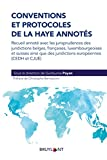 Conventions et Protocoles de la Haye annotés - Recueil annoté avec les jurisprudences des juridictions belges, françaises, luxembourgeoises...