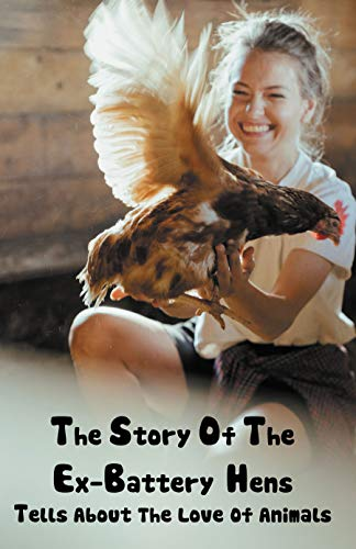 The Story Of The Ex-battery Hens: Tells About The Love Of Animals: Books About Pets For Adults (English Edition)