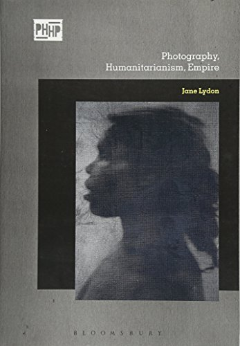 Photography, Humanitarianism, Empire (Photography, History: History, Photography)