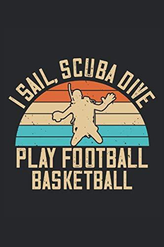 I sail, scuba dive play football basketball: Scuba diving log book, 120 pages, diver's log book, scuba diver log book, dive log, diving logbook, divelog