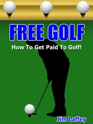 Free Golf - How To Get Paid To Golf! (English Edition)