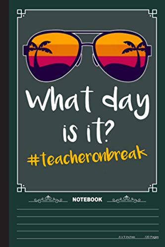 What Day Is It Notebook: A Notebook, Journal Or Diary For Teacher, Teacher Lover - 6 x 9 inches, College Ruled Lined Paper, 120 Pages