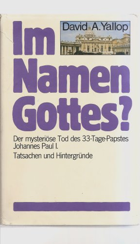 Im Namen Gottes?: Der mysteriöse Tod des 33-Tage-Papstes Johannes Pauls I. - Tatsachen und Hintergründe