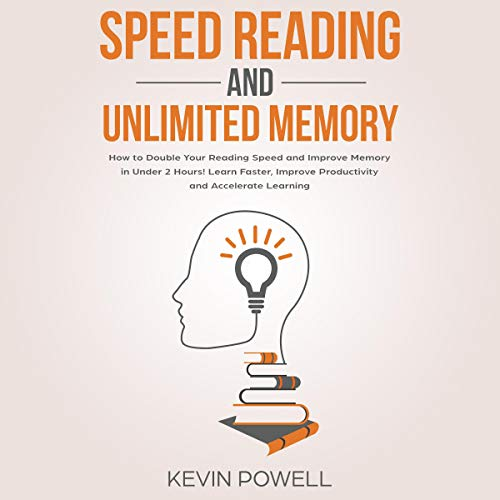 Speed Reading and Unlimited Memory: How to Double Your Reading Speed and Improve Memory in Under Two Hours! cover art