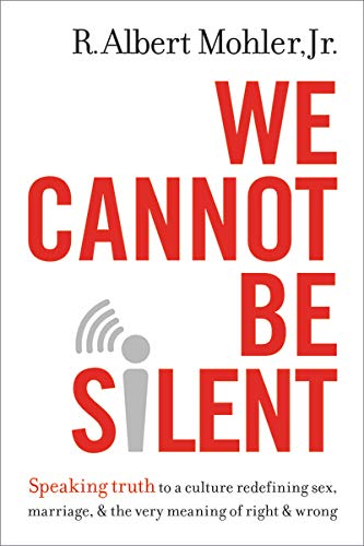 Image of We Cannot Be Silent: Speaking Truth to a Culture Redefining Sex, Marriage, and the Very Meaning of Right and Wrong