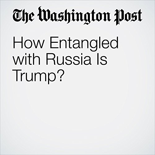 How Entangled with Russia Is Trump? audiobook cover art