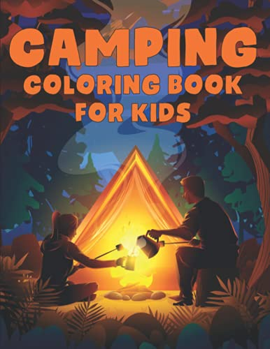 Camping Coloring Book For Kids: A Kids Camping Book with Cute Summer Illustrations of Kids Camping, Gear, Lakes, Mountains and the Outdoors Colorful Coloring Pages Book