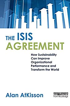 [Alan AtKisson]のThe ISIS Agreement: How Sustainability Can Improve Organizational Performance and Transform the World (English Edition)
