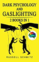 Dark Psychology And Gaslighting: 2 Books in 1. Everything you Need to know about Manipulation, Mind Control, Brainwashing, NLP and Persuasion. Break Free and Recognize Manipulative and Emotionally Abusive People.