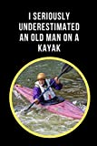 I Seriously Underestimated An Old Man On A Kayak: Kayaking Novelty Lined Notebook Journal Perfect Gift Item