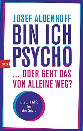 Bin ich psycho ... oder geht das von alleine weg?: Erste Hilfe für die Seele