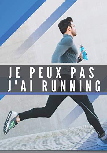 Je Peux Pas J'ai Running: Carnet de Running   Planifiez vos entrainements de Jogging, Suivez chaque Jours votre Progression sur 33 Semaines   ... et Améliorez vos performances   100 Pages