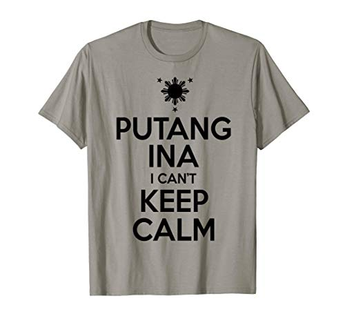 Funny Filipino T-Shirt - Putang Ina I Can't Keep Calm Tee