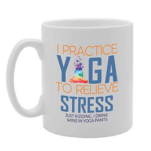 957 I Practice Yoga to Relieve Stress Just Kidding I Drink Wine in Yoga Pants Novedad Regalo Impreso Té Café Cerámica Muy Bueno, Muy Bueno Taza De Ahorro De Cara