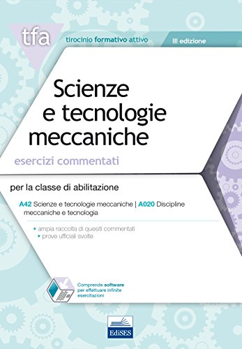 E17 - TFA Scienze e tecnologie meccaniche: Esercizi commentati per la classe di abilitazione A42 (ex A020)