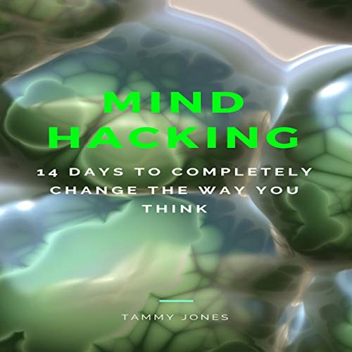 Mind Hacking: Fourteen Days to Completely Change the Way You Think                   By:                                                                                                                                 Tammy Jones                               Narrated by:                                                                                                                                 Chanita Wade                      Length: 37 mins     Not rated yet     Overall 0.0