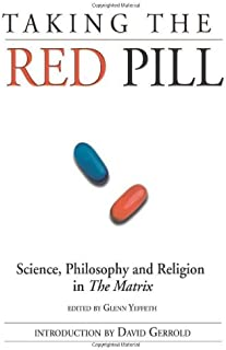Taking the Red Pill: Science, Philosophy and the Religion in the Matrix (Smart Pop series)