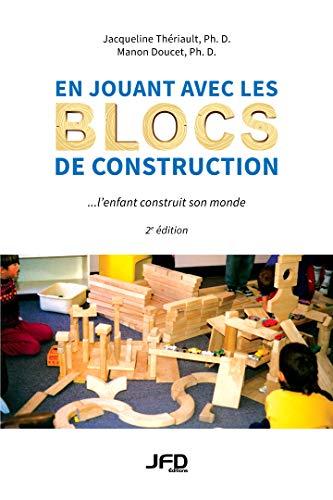 En jouant avec les blocs de construction, l'enfant construit son monde - 2e édition (French Edition)