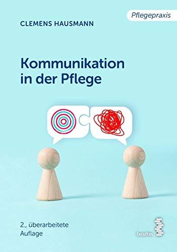 Kommunikation in der Pflege: Grundlagen für die Praxis