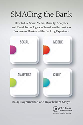 Compare Textbook Prices for SMACing the Bank: How to Use Social Media, Mobility, Analytics and Cloud Technologies to Transform the Business Processes of Banks and the Banking Experience 1 Edition ISBN 9780367657536 by Raghunathan, Balaji,Maiya, Rajashekara
