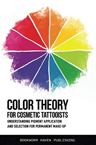Compare Textbook Prices for COLOR THEORY FOR COSMETIC TATTOOISTS: Understanding Pigment Application and Selection for Permanent Make-up  ISBN 9781652609582 by Publishing, Bookworm Haven