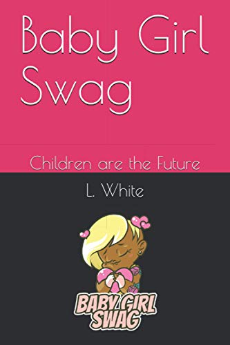 Baby Girl Swag: Children are the Future