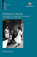Striving for Equity:: Healthcare in Sri Lanka from Independence to the Millennium, 1948-2000.