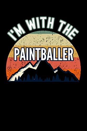 I'm With The Paintballer Notebook: This is a Promotion Gift for the Wife, Husband or Partner, Lined Journal, 120 Pages, 6 x 9, Matte Finish