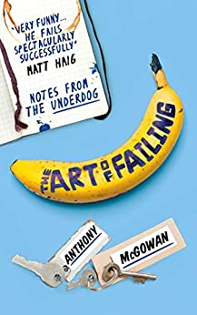 The Art of Failing: Notes from the Underdog by [Anthony McGowan]