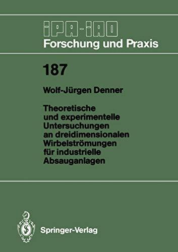 Theoretische und experimentelle Untersuchungen an dreidimensionalen Wirbelströmungen für industrielle Absauganlagen (IPA-IAO - Forschung und Praxis, 187, Band 187)