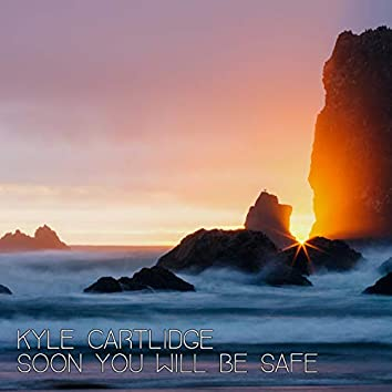 Soon You Will Be Safe