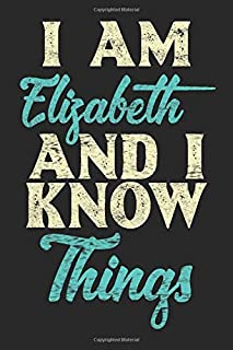 I Am Elizabeth And I Know Things: Lined Notebook / Journal Gift 6 x 9 Inches 120 Pages Matte Finish Motivational Inspirati...