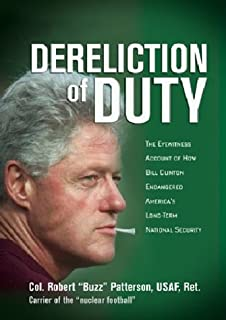 Dereliction of Duty: The Eyewitness Account of How President Bill Clinton Compromised America's Long-Term National Security