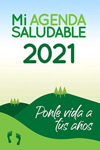 Mi agenda saludable 2021: Ponle vida a tus años | Agenda y Diario Personal para Motivarte e Inspirarte | Cambia tu Mentalidad para un Estilo de Vida ... | Planificador de Ejercicio, Comida y Recetas