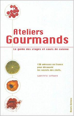 Ateliers gourmands 130 adresses de stages et de cours de cuisine dans toute la France
