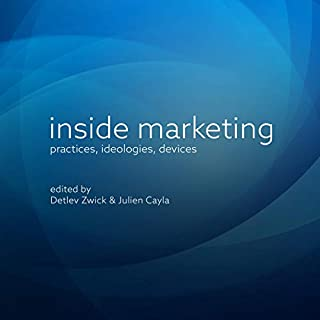 Inside Marketing     Practices, Ideologies, Devices              By:                                                                                                                                 Detlev Zwick,                                                                                        Julien Cayla                               Narrated by:                                                                                                                                 Jonathan Yen                      Length: 16 hrs and 2 mins     Not rated yet     Overall 0.0