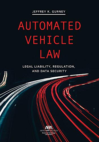 Automated Vehicle Law: Legal Liability, Regulation, and Data Security