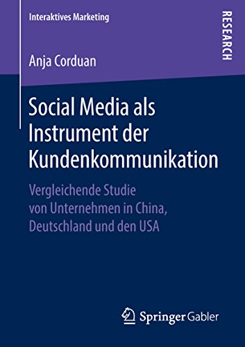 Social Media als Instrument der Kundenkommunikation: Vergleichende Studie von Unternehmen in China, Deutschland und den USA (Interaktives Marketing)