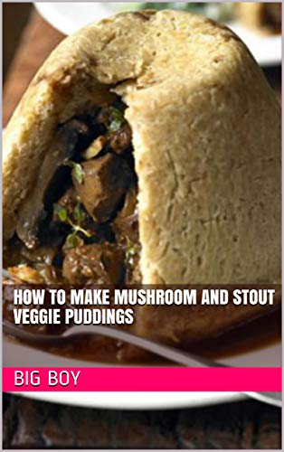How To Make Mushroom and Stout Veggie Puddings (English Edition)