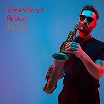 Inspirational Ambient Jazz – Collection of Great Instrumental Music
