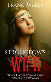Strongbow's Wife: A Union Bathed in Blood by [Frank Parker]